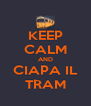 KEEP CALM AND CIAPA IL TRAM - Personalised Poster A4 size