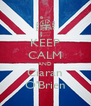 KEEP CALM AND Ciaran O'Brien - Personalised Poster A4 size