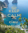 KEEP CALM AND ciau  fratellino <3 - Personalised Poster A4 size