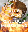 KEEP CALM AND CIAUUUU MUSSIIIIII <3 - Personalised Poster A4 size