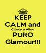 KEEP CALM and Cibele e Aline PURO Glamour!!! - Personalised Poster A4 size
