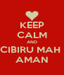 KEEP CALM AND CIBIRU MAH  AMAN - Personalised Poster A4 size