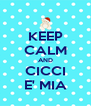 KEEP CALM AND CICCI E' MIA - Personalised Poster A4 size