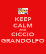 KEEP CALM AND CICCIO GRANDOLFO - Personalised Poster A4 size