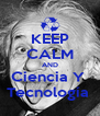 KEEP CALM AND Ciencia Y  Tecnología  - Personalised Poster A4 size