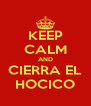 KEEP CALM AND CIERRA EL HOCICO - Personalised Poster A4 size