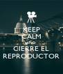 KEEP CALM AND CIERRE EL REPRODUCTOR - Personalised Poster A4 size