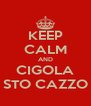 KEEP CALM AND CIGOLA STO CAZZO - Personalised Poster A4 size