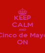 KEEP CALM AND Cinco de Mayo ON - Personalised Poster A4 size