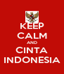 KEEP CALM AND CINTA INDONESIA - Personalised Poster A4 size