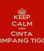 KEEP CALM AND CINTA SIMPANG TIGO - Personalised Poster A4 size