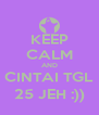 KEEP CALM AND CINTAI TGL 25 JEH :)) - Personalised Poster A4 size