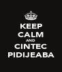 KEEP CALM AND CINTEC PIDIJEABA - Personalised Poster A4 size