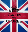 KEEP CALM AND CIOREE  - Personalised Poster A4 size