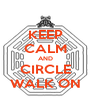 KEEP CALM AND CIRCLE WALK ON - Personalised Poster A4 size