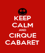 KEEP CALM AND CIRQUE CABARET - Personalised Poster A4 size