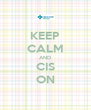 KEEP CALM AND CIS ON - Personalised Poster A4 size