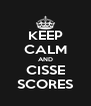 KEEP CALM AND CISSE SCORES - Personalised Poster A4 size
