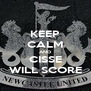 KEEP CALM AND CISSE WILL SCORE - Personalised Poster A4 size