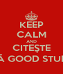 KEEP CALM AND CITEŞTE ZĂ GOOD STUFF - Personalised Poster A4 size