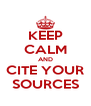 KEEP CALM AND CITE YOUR SOURCES - Personalised Poster A4 size