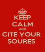 KEEP CALM AND CITE YOUR  SOURES  - Personalised Poster A4 size