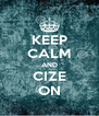 KEEP CALM AND CIZE ON - Personalised Poster A4 size