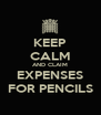KEEP CALM AND CLAIM EXPENSES FOR PENCILS - Personalised Poster A4 size
