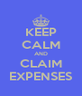 KEEP CALM AND CLAIM EXPENSES - Personalised Poster A4 size