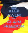 KEEP CALM AND CLAIM FREEDOM - Personalised Poster A4 size
