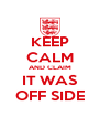 KEEP CALM AND CLAIM IT WAS OFF SIDE - Personalised Poster A4 size