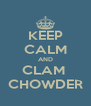 KEEP CALM AND CLAM  CHOWDER - Personalised Poster A4 size