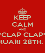 KEEP CALM AND **CLAP CLAP** ITS FEBRUARI 28TH. #BDAY - Personalised Poster A4 size