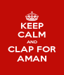 KEEP CALM AND CLAP FOR AMAN - Personalised Poster A4 size