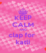 KEEP CALM AND clap for  katli - Personalised Poster A4 size