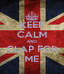 KEEP CALM AND CLAP FOR ME - Personalised Poster A4 size