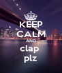 KEEP CALM AND clap  plz - Personalised Poster A4 size