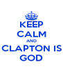 KEEP CALM AND CLAPTON IS GOD - Personalised Poster A4 size