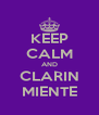 KEEP CALM AND CLARIN MIENTE - Personalised Poster A4 size