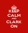 KEEP CALM AND CLARK ON - Personalised Poster A4 size