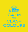 KEEP CALM AND CLASH COLOURS - Personalised Poster A4 size