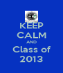 KEEP CALM AND Class of 2013 - Personalised Poster A4 size