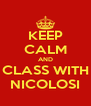KEEP CALM AND CLASS WITH NICOLOSI - Personalised Poster A4 size