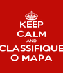 KEEP CALM AND CLASSIFIQUE O MAPA - Personalised Poster A4 size