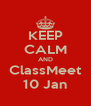 KEEP CALM AND ClassMeet 10 Jan - Personalised Poster A4 size