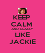 KEEP  CALM  AND CLASSY LIKE JACKIE - Personalised Poster A4 size