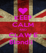 KEEP CALM AND CLAW E Blondii` - Personalised Poster A4 size