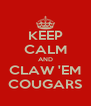 KEEP CALM AND CLAW 'EM COUGARS - Personalised Poster A4 size