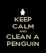 KEEP CALM AND CLEAN A PENGUIN - Personalised Poster A4 size