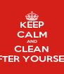 KEEP CALM AND CLEAN AFTER YOURSELF - Personalised Poster A4 size
